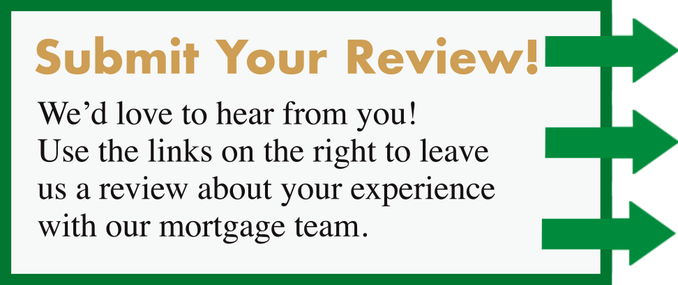 Submit Your Review! We'd love to hear from you! Use the links on the right to leave us a review about your experience with our mortgage team.